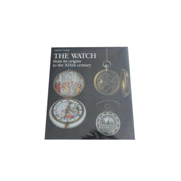 THE WATCH. From Its Origins to the XIXth Century by