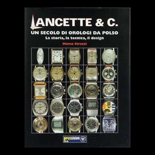 Lancette & C. Un Secolo Di Orologi Da Polso by Marco