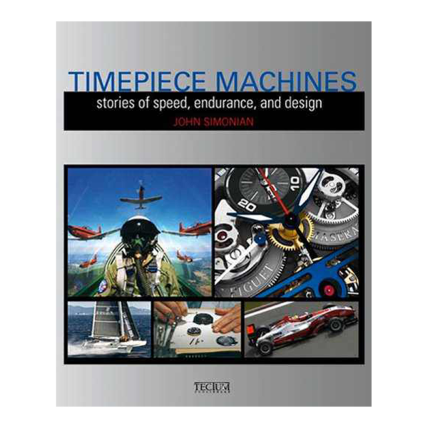 Timepiece Machines Stories of Speed Endurance and