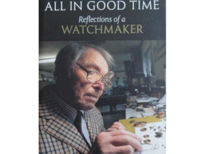 All in Good Time: Reflections of a Watchmaker Book by